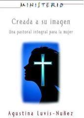 Creada a Su Imagen: Una Pastoral Integral para la Mujer