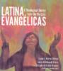 Latina Evangélicas: A Theological Survey from the Margins