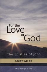For the Love of God: The Epistles of John