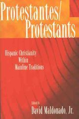 Protestantes/Protestants: Hispanic Christianity Within Mainline Traditions