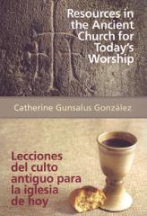 Resources in the Ancient Church for Today's Worship: Lecciones del culto antiguo para la iglesia de hoy