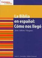La Biblia en Español: Cómo nos llegó - Serie Conozca su Biblia