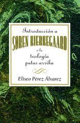 Introducción a Soren Kierkegaard o la teología patas arriba