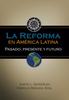 La Reforma en América Latina: Pasado, Presente y Futuro