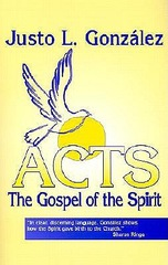 Acts: The Gospel of the Spirit by: Justo L. González