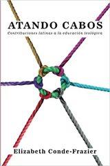 Atando Cabos: Contribuciones Latinas a la Educacion Teologica (Spanish Edition)