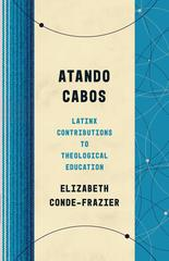Atando Cabos: Latinx Contributions to Theological Education (Theological Education between the Times)